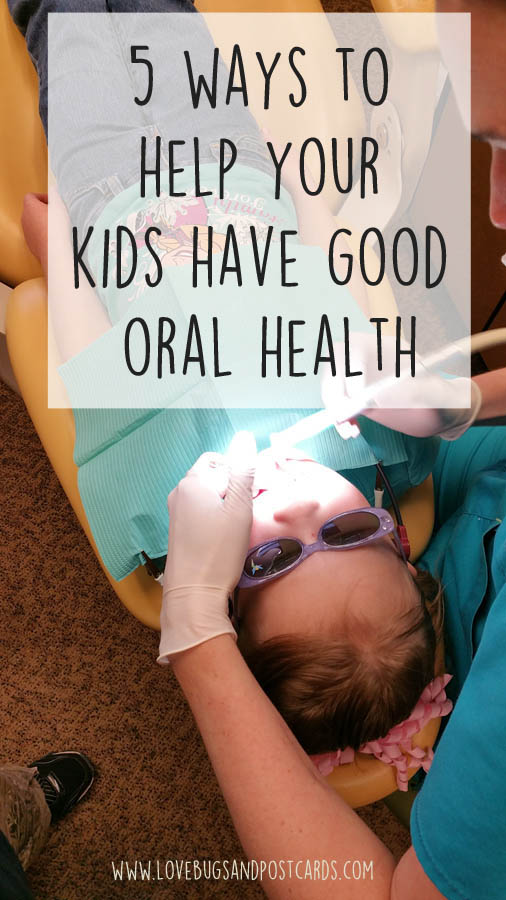 5 ways to help your kids have good oral health